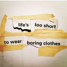 Lifes to short to wear boring clothes fashion quotes quote quotes and sayings style picture quotes