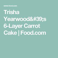 Trisha Yearwood's 6-Layer Carrot Cake   Food.com