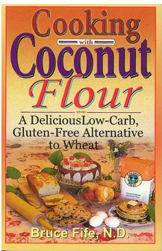 Cooking with Coconut Flour with Dr. Bruce Fife