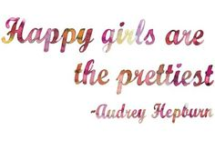 """Happiest girls are the prettiest."" - Audrey Hepburn"