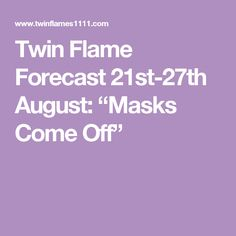 "Twin Flame Forecast 21st-27th August: ""Masks Come Off"""