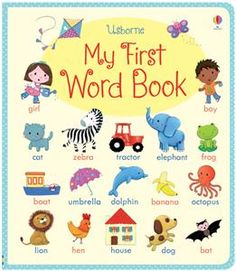 My First Word Book -  There are over 270 familiar words for children to spot and learn in this delightfully illustrated book. Each word is brought to life with a friendly illustration, and grouped into themes including 'Animals', 'At home', 'My body', 'Bedtime' and lots more. With sturdy board pages designed to withstand being read time and time again.