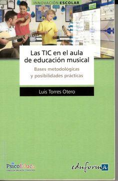 Las tecnologías en el aula de música : bases metodológicas y posibilidades prácticas / Luis Torres Otero http://absysnetweb.bbtk.ull.es/cgi-bin/abnetopac01?TITN=526989