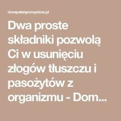 Dwa proste składniki pozwolą Ci w usunięciu złogów tłuszczu i pasożytów z organizmu - DomPelenPomyslow.pl Gut Health, Health Care, Health Fitness, Herbal Remedies, Herbalism, Healthy Lifestyle, Food And Drink, Healthy Eating, Herbs