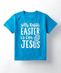 Look what I found on #zulily! Turquoise 'Silly Rabbit Easter Is for Jesus' Tee - Toddler & Kids #zulilyfinds