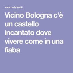 Vicino Bologna c'è un castello incantato dove vivere come in una fiaba