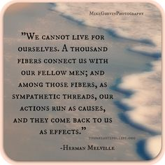 Herman Melville = You cannot gain happiness at the expense of another's unhappiness. Things need to follow their natural course to be good & right. It's worth the wait & the journey.