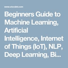 Beginners Guide to Machine Learning, Artificial Intelligence, Internet of Things (IoT), NLP, Deep Learning, Big Data Analytics and Blockchain   Stoodnt