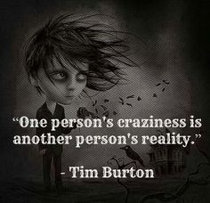Life quote, my crazy life, Tim Burton, reality check, black humour Art Tim Burton, Tim Burton Kunst, Film Tim Burton, Tim Burton Style, Tim Burton Characters, Great Quotes, Quotes To Live By, Me Quotes, Inspirational Quotes