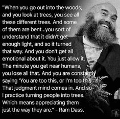 ram dass appreciate trees be here now Ram Dass, Now Quotes, Great Quotes, Quotes To Live By, Inspirational Quotes, Deep Quotes, Strong Quotes, Change Quotes, Spiritual Quotes