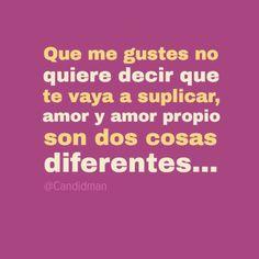 """""""Que me gustes no quiere decir que te vaya a suplicar, #Amor y #AmorPropio son dos cosas diferentes..."""""""