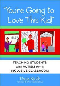 You're Going to Love This Kid!: Teaching Children with Autism in the Inclusive Classroom: Paula Kluth: 9781557666147: Amazon.com: Books