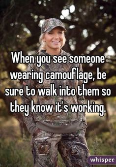 """When you see someone wearing camouflage, be sure to walk into them so they know it's working."""