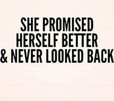 She promised herself better and never looked back