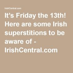 It's Friday the 13th! Here are some Irish superstitions to be aware of - IrishCentral.com