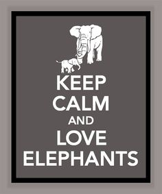 Keep Calm and Love Elephants Print
