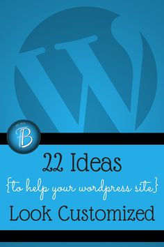 Customize your wordpress website with these 22 tips.