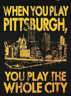 Pittsburgh, they are crazy over all their teams!!