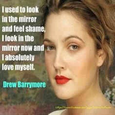 Drew Barrymore, I love her.  I honestly think that beautiful people don't just happen, but evolve