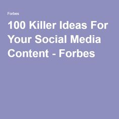 100 Killer Ideas For Your Social Media Content - Forbes