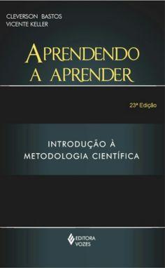 Aprendendo a Aprender - (Introdução à Metodologia Científica) - Vicente Keller e Cleverson Leite Bastos