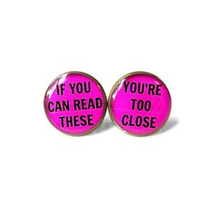 If you can read these / you're too close Stud Earrings - Soft Grunge Pastel Goth Insult Sarcastic Jewelry by SnarkFactory on Etsy https://www.etsy.com/listing/177461907/if-you-can-read-these-youre-too-close