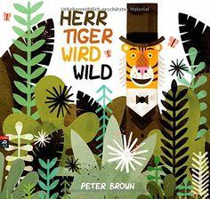Herr Tiger wird wild von Peter Brown http://www.amazon.de/dp/3570159086/ref=cm_sw_r_pi_dp_doORub0VTN1V0