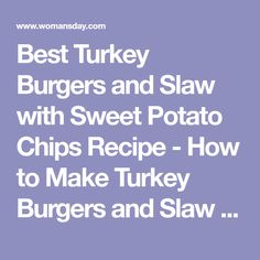 Best Turkey Burgers and Slaw with Sweet Potato Chips Recipe - How to Make Turkey Burgers and Slaw with Sweet Potato Chips