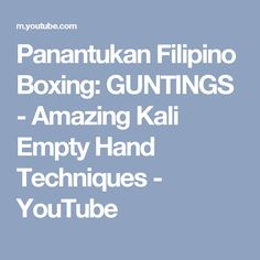 Panantukan Filipino Boxing: GUNTINGS - Amazing Kali Empty Hand Techniques - YouTube