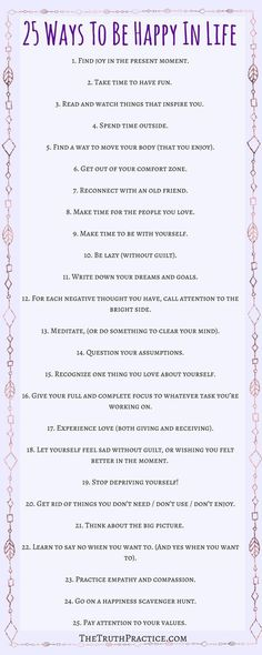 CLICK THE PIN TO READ MORE in depth tips on how to incorporate these tips into your daily life. 25 tips for how to be happy with yourself and life. You deserve to be happy. Get your FREE Inspiration Printable Checklist and Inspiration Journal Pages. Go to TheTruthPractice.com to read more about inspiration, authenticity, manifesting your dreams, self-love & self-care.