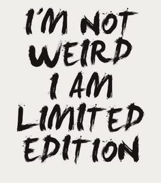 I'm Not Weird I Am Limited Edition quote poster by mottosprint quotes about moving on The Words, Cute Quotes, Great Quotes, Hilarious Quotes, Funny Memes, Im Awesome Quotes, Cute Sayings, Short Funny Quotes, I Am Awesome