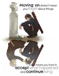 Right. (Anime: Ao No Exorcist/Blue Exorcist) (-passer ne signifie pas que vous oubliez des choses cela signifie juste que vous devez accepter ce qui est arrivé et continuer à vivre-)