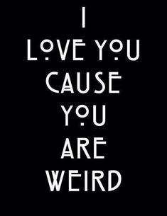 I wished someone loved me for being weird