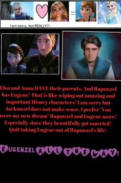 This is my opinion, OK. I love Rapunzel and Eugene together. I love Elsa and Jack Frost together. <<<<----This. Thank you, whoever made this.