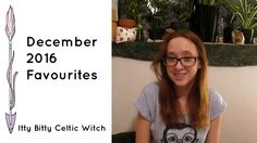 December 2016 Favourites | Itty Bitty Celtic Witch