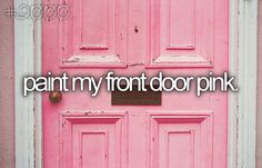 Paint my front door pink <3