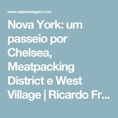 Nova York: um passeio por Chelsea, Meatpacking District e West Village | Ricardo Freire | Viaje na Viagem