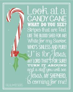 "Look at a Candy Cane What do you see? Stripes that are Red Like the Blood Shed for Me! White is for my Savior, Who's Sinless and Pure! ""J"" is for Jesus, My Lord that's for sure! Turn it around and a staff you will see Jesus, My Shepherd, is coming for me! Noel Christmas, Christmas And New Year, Winter Christmas, All Things Christmas, Christmas Quotes, Christmas Candy, Christmas Program, Christmas Skits, Christmas Prayer"