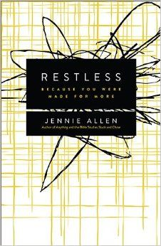 Restless: Because You Were Made for More: Jennie Allen (affil link)