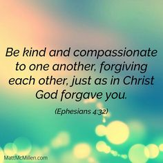 I am kind and compassionate to everyone, forgiving people, just as in Christ God forgave me.  #kindness #compassion #forgiveness