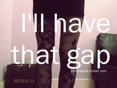 Soon, very soon.  But bigger then this girls thigh gap.  Mine will be perfection , like a Dolls (: