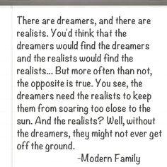 Modern Family. I'm totally the dreamer in a dreamer/realist relationship