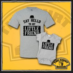"""Say Hello To My Little Friend"" Matching Father & Son set is a great combination sure to make any dad and baby stand out! Makes a great gift for a new baby, father's day, or just because!"