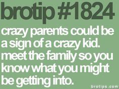 Crazy parents could be a sign of a crazy kid. Meet the family so you know what you might be getting into