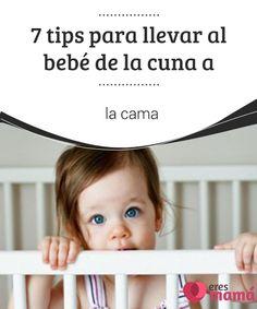 7 #tips para llevar al #bebé de la cuna a la cama El #traslado del niño de la #cuna a la #cama es todo un reto. No solo para el pequeño sino también para los padres, que deben superar el miedo