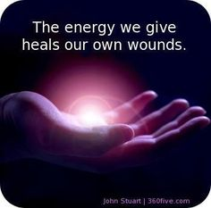 The energy we give heals our own wounds ~