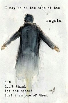 """""""Nah. You talk big. Nah. You're ordinary. You're ordinary. You're on the side of the angels."""" """"Oh, I may be on the side of the angels, but don't think for one second that I am one of them."""""""