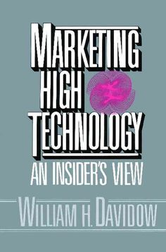 Marketing High Technology: An Insider's View
