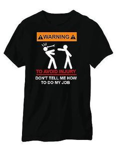 WARNING DONT TELL ME HOW TO DO MY JOB T SHIRT FUNNY JOKE TEE SHIRT MENS WOMENS Please visit our store for more bargains at 1ChicFashionDesign.com and get 90% OFF, Free Shipping worldwide, and 30 money back gauranteed...