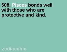 "Pisces: ""#Pisces bonds well with those who are protective and kind."""